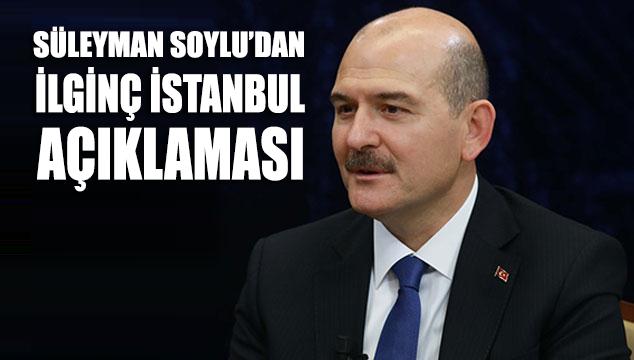 Süleyman Soylu'dan ilginç İstanbul açıklaması