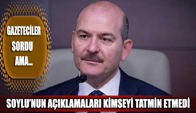 Süleyman Soylu'nun gazetecilerin sorularına verdiği yanıt kimseyi tatmin etmedi