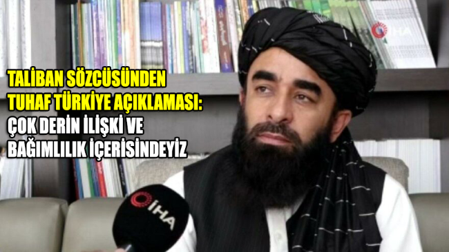 Taliban Sözcüsü Mücahid'den tuhaf Türkiye açıklaması: Çok derin ilişki ve bağımlılık içerisindeyiz