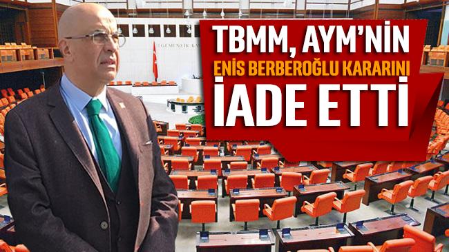 TBMM, Anayasa Mahkemesi'nin Enis Berberoğlu kararını iade etti