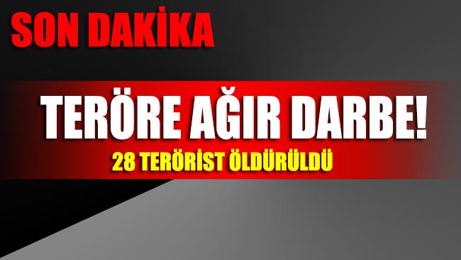 Teröre ağır darbe! 28 terörist öldürüldü