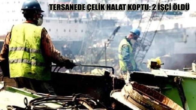 Tersanede çelik halat koptu: 2 işçi öldü