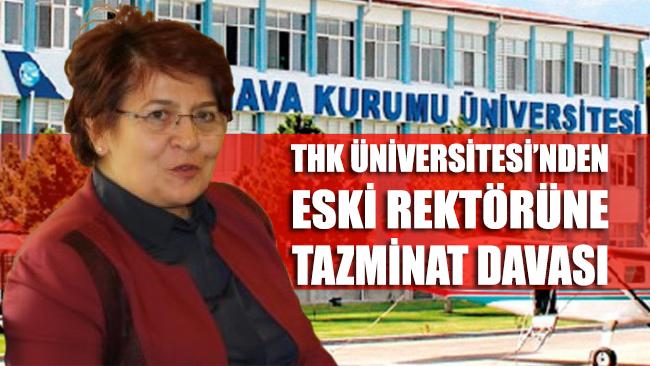 THK Üniversitesi'nden eski rektörüne tazminat davası