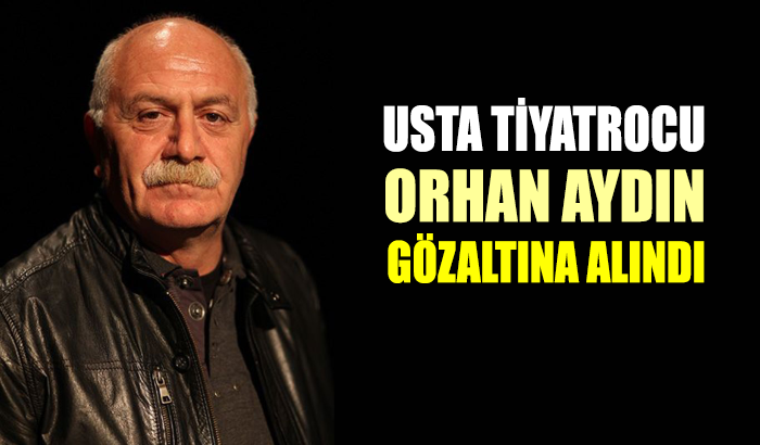 Tiyatro oyuncusu Orhan Aydın Urla'da gözaltına alındı