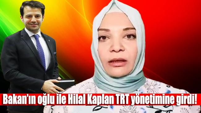 TRT'de neler oluyor!.. Bakan'ın oğlu ile Hilal Kaplan TRT yönetimine girdi!