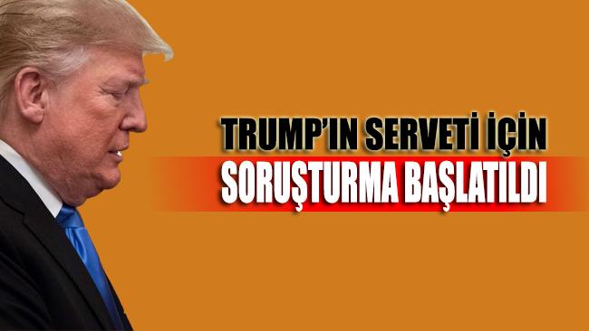 Trump'ın serveti için soruşturma başlatıldı