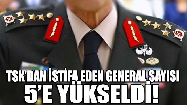 TSK'da istifa eden general sayısı 5'e yükseldi!