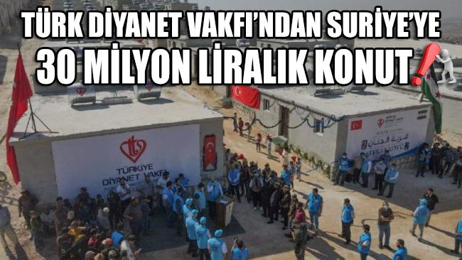Türk Diyanet Vakfı'ndan Suriye'ye 30 milyon liralık konut!