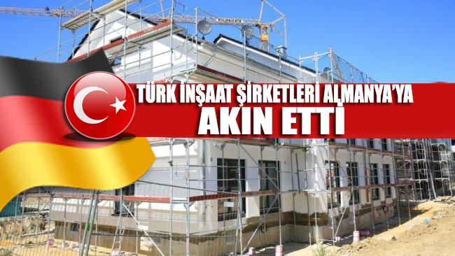 Türk inşaat şirketleri Almanya'ya akın etti