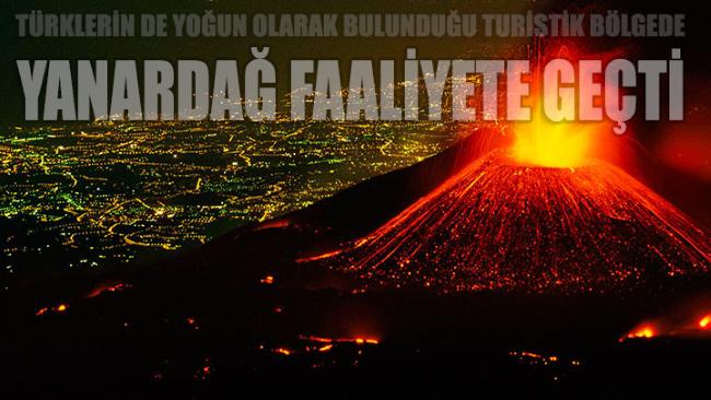 Türk turistlerin de yoğun olarak bulunduğu turistik bölgede yanardağ harekete geçti