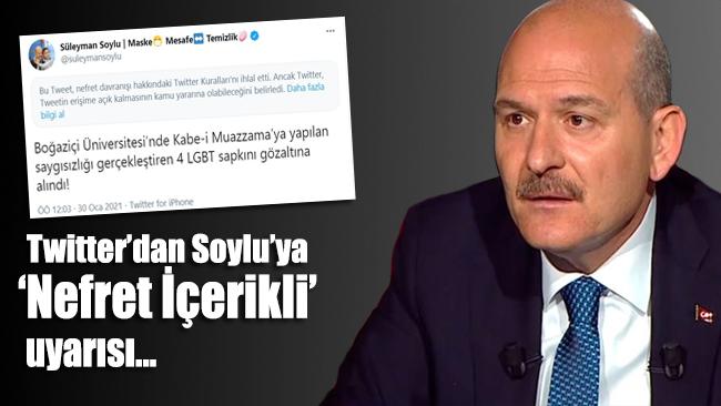 Twitter'dan Bakan Süleyman Soylu'ya 'nefret içerikli' uyarısı!
