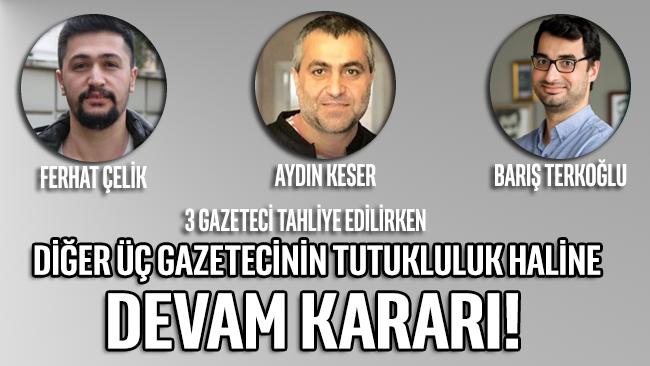 Üç gazetecinin Silivri esaretine hükmedildi: Gazetecilik yapmaya devam edeceğiz