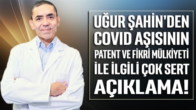Uğur Şahin'den Covid aşısının patent ve fikri mülkiyeti ile ilgili çok sert yanıt
