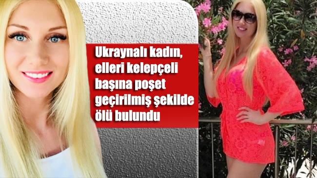Ukraynalı kadın, elleri kelepçeli başına poşet geçirilmiş şekilde ölü bulundu
