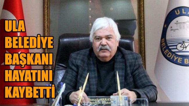 Ula Belediye Başkanı hayatını kaybetti