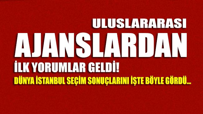 Uluslararası ajanslar, gazeteler ve televizyonlar İstanbul seçimini dünyaya işte böyle duyurdu