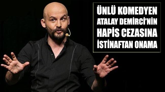 Ünlü komedyen Atalay Demirci'nin hapis cezasına istinaftan onama