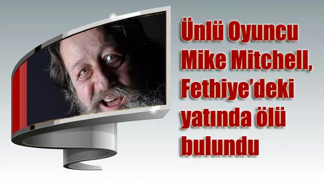 Ünlü oyuncu Mike Mitchell, Fethiye'deki yatında ölü bulundu