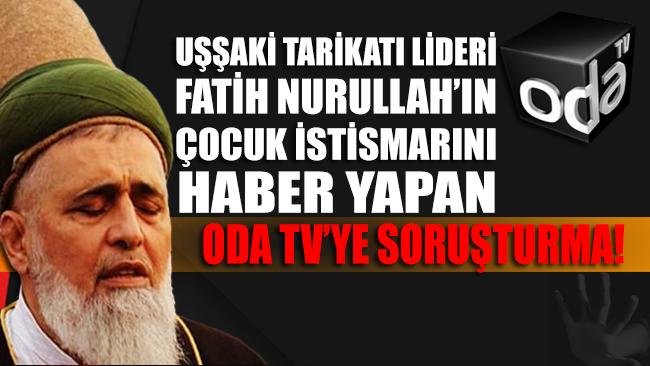 Uşşaki tarikatı lideri Nurullah'ın çocuk istismarını haber yaptı diye Oda TV'ye soruşturma açıldı!