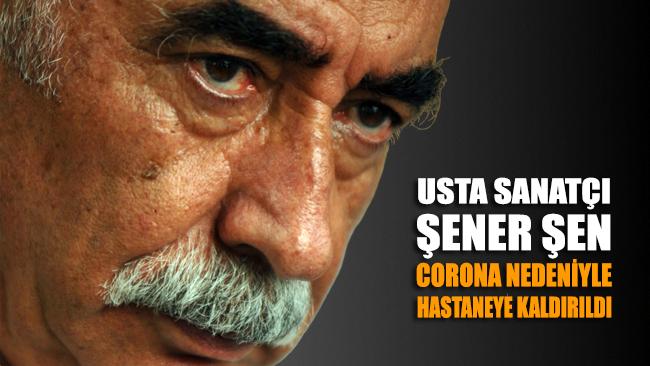 Usta sanatçı Şener Şen corona virüsü nedeniyle hastaneye kaldırıldı