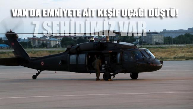 Van'da Emniyet'e ait keşif uçağı düştü: 7 şehit