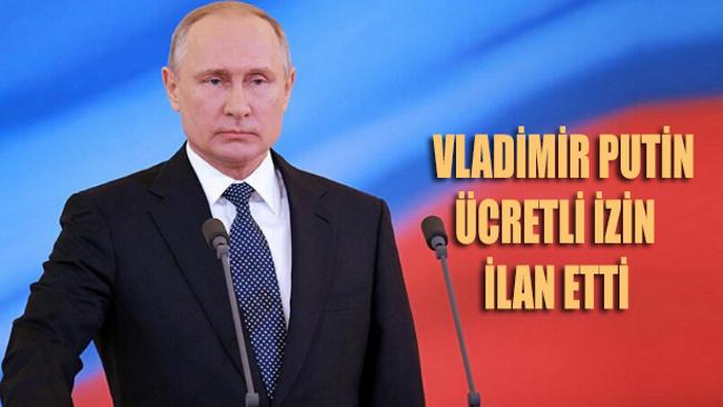 Vladimir Putin'den 'ücretli tatil' ilanı