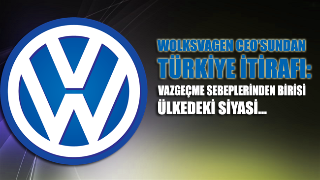 Volkswagen CEO'sundan Türkiye itirafı: Vazgeçme nedenlerinden birisi...