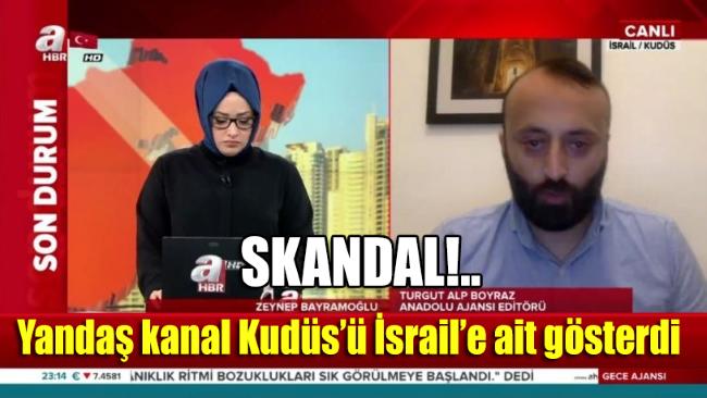Yandaş A Haber'den manidar yayın! Kudüs'ü İsrail'e ait gösterdiler