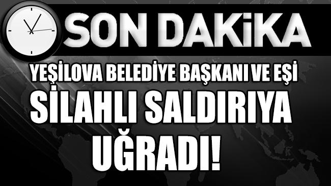 Yeşilova Belediye Başkanı ve eşi silahlı saldırıya uğradı!