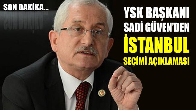 YSK Başkanı'ndan gece yarısı İstanbul seçimi açıklaması