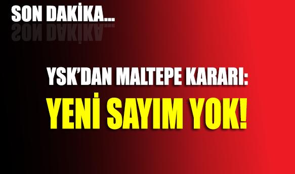 YSK'dan Maltepe kararı: Yeni sayım yok