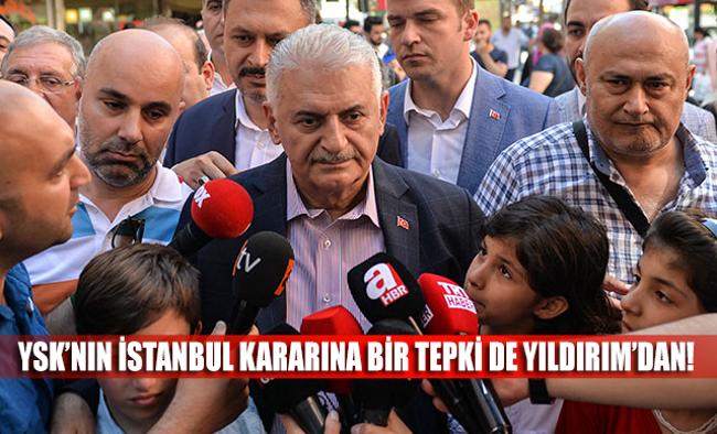 YSK'nın İstanbul kararına bir tepki de Yıldırımdan geldi: Fevkalade talihsiz bir karar