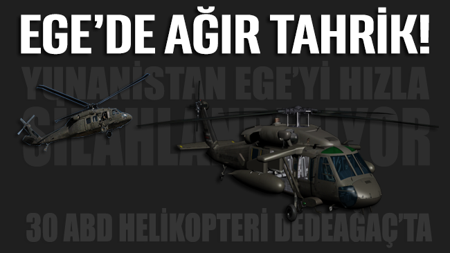 Yunanistan Ege'yi silahlandırıyor: 30 ABD helikopteri Dedeağaç'ta