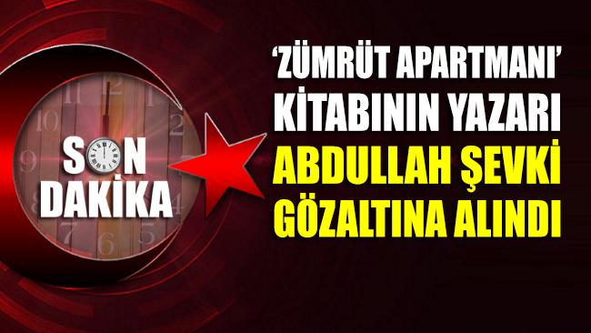 Zümrüt Apartmanı kitabının yazarı Abdullah Şevki gözaltına alındı