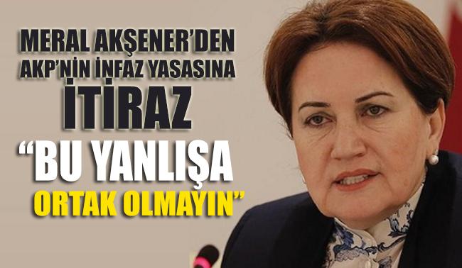 Akşener'den AKP'nin infaz yasası teklifine itiraz geldi