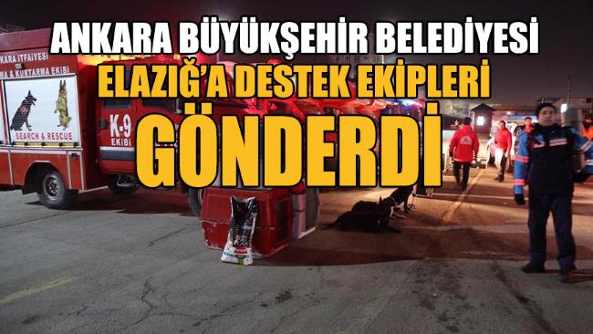 Ankara'dan Elazığ'a destek ekipleri gönderildi!