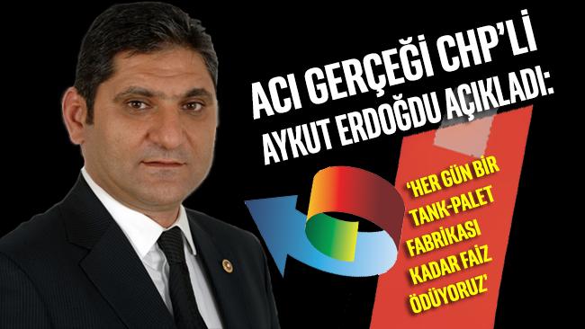Aykut Erdoğdu: 'Her gün bir tank-palet fabrikası kadar faiz ödüyoruz'
