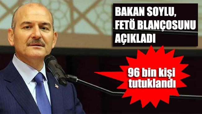 Bakan Soylu: FETÖ operasyonlarında 96 bin kişi tutuklandı
