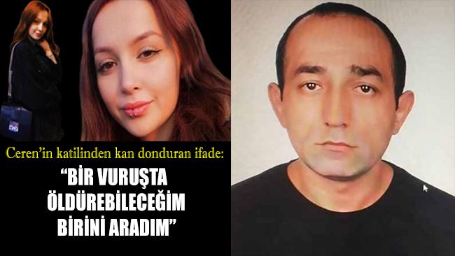 Ceren Özdemir'in katil zanlısından kan donduran ifadeler!