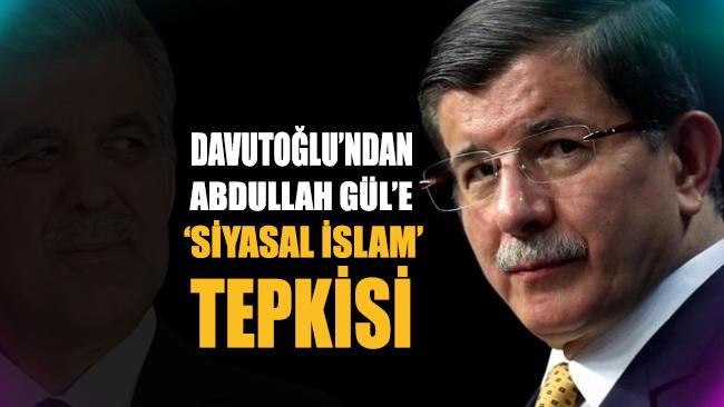 Davutoğlu'ndan Gül'e 'Siyasal İslam' tepkisi