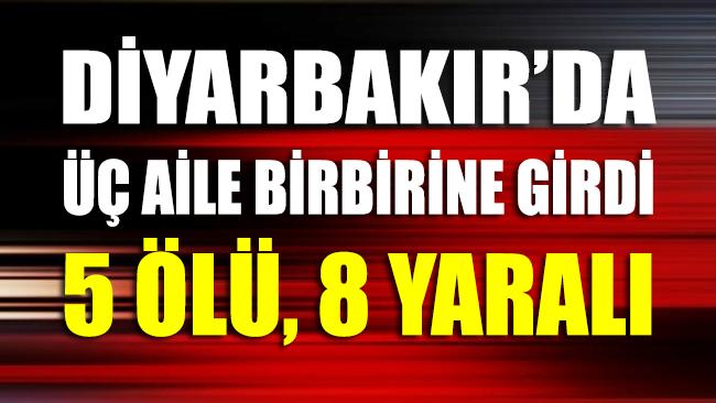 Diyarbakır'da 'gelin kavgası': 5 ölü, 8 yaralı