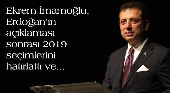 Ekrem İmamoğlu, Erdoğan'ın açıklaması sonrası 2019 seçimlerini hatırlattı ve...