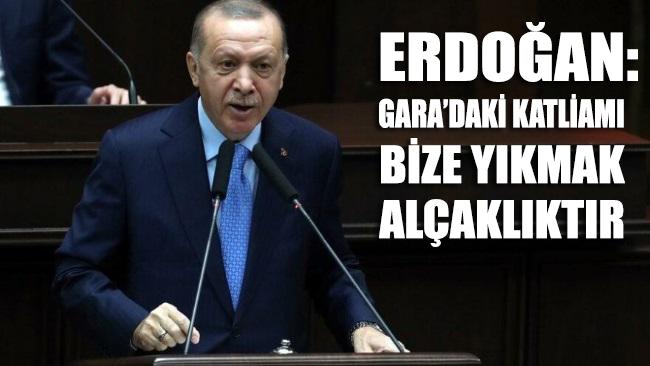 Erdoğan'dan ilginç açıklama: Gara'daki katliamı bize yıkmak alçaklıktır