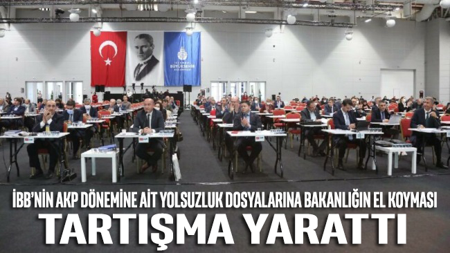 İBB'nin AKP dönemindeki yolsuzluk dosyalarına bakanlığın el koyması tartışma yarattı