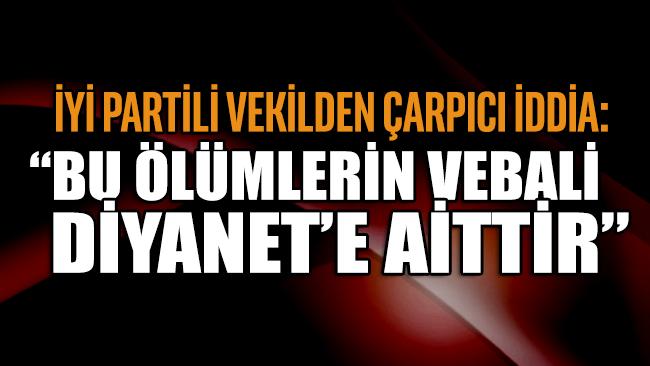 İYİ Parti Konya Milletvekili Fahrettin Yokuş: Bu ölümlerin vebali başta Diyanet İşleri Başkanı'na aittir
