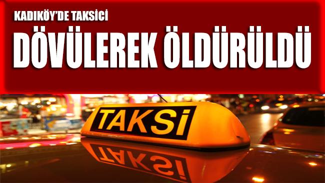 Kadıköy'de taksici dövülerek öldürüldü