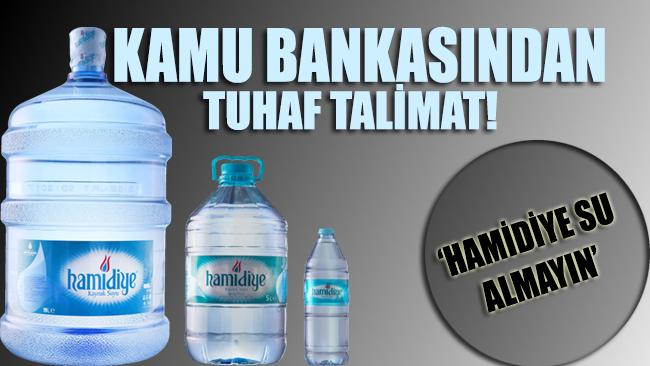 Kamu bankasından akla zarar talimat: Hamidiye su almayın