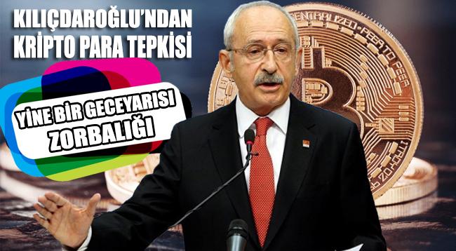 """Kılıçdaroğlu: """"Yine bir gece yarısı zorbalığı"""""""