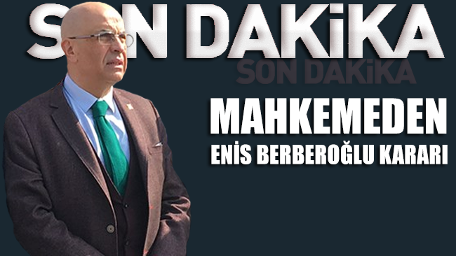 Mahkemeden Enis Berberoğlu kararı