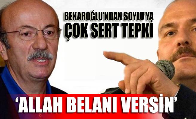 Mehmet Bekaroğlu'dan Soylu'ya sert tepki: Allah belanı versin